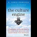The Culture Engine: A Framework for Driving Results, Inspiring Your Employees, and Transforming Your Workplace | S. Chris Edmonds