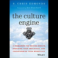 The Culture Engine: A Framework for Driving Results, Inspiring Your Employees, and Transforming Your Workplace (       UNABRIDGED) by S. Chris Edmonds Narrated by Matthew Boston