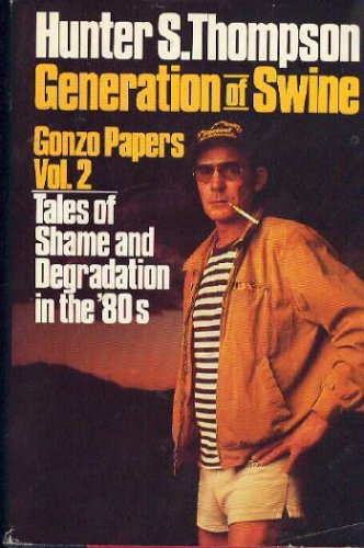 Generation of Swine: Tales of Shame and Degradation in the '80s (Thompson, Hunter S. Gonzo Papers, V. 2.), HUNTER S. THOMPSON