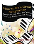 How to Be a Great Songwriter -Songwri...