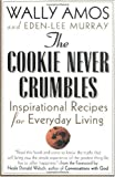 The Cookie Never Crumbles: Inspirational Recipes for Everyday Living (0312280327) by Amos, Wally