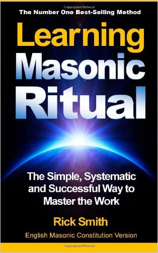 Learning Masonic Ritual: The Simple, Systematic and Successful Way to Master the Work written by Rick Smith