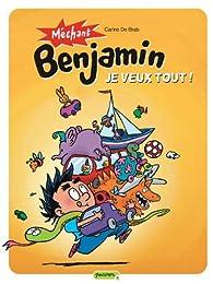 Méchant Benjamin, Tome 5 : Je veux tout ! par Carine De Brab