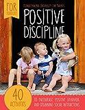 Positive Discipline: 40 activities to encourage positive behavior and beginning social interactions