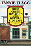 Fried Green Tomatoes at the Whistle Stop Cafe (Ballantine Reader's Circle) (0449911357) by Flagg, Fannie