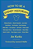 How to Be a Disney Historian: Tips from the Top Professionals