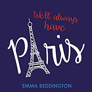 We'll Always Have Paris: Trying and Failing to Be French Audiobook by Emma Beddington Narrated by Emma Fenney