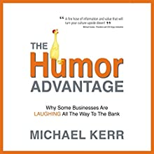 The Humor Advantage: Why Some Businesses Are Laughing All the Way to the Bank Audiobook by Michael Kerr Narrated by Chris Roman