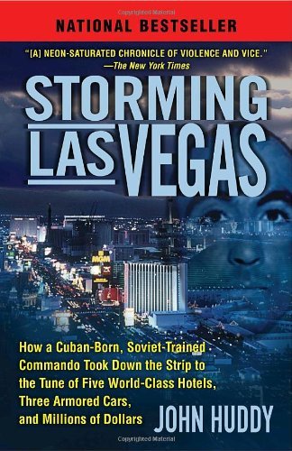 Storming Las Vegas: How a Cuban-Born, Soviet-Trained Commando Took Down the Strip to the Tune of Five World-Class Hotels