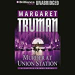 Murder at Union Station: Capital Crimes #20 (       UNABRIDGED) by Margaret Truman Narrated by Guerin Barry