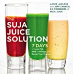 The Suja Juice Solution: 7 Days to Lo...