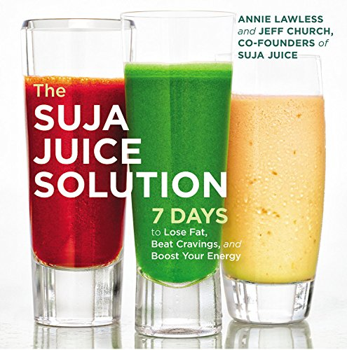 The Suja Juice Solution: 7 Days to Lose Fat, Beat Cravings, and Boost Your Energy by Annie Lawless