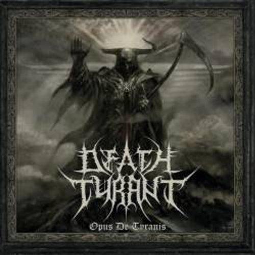 Death Tyrant - Opus De Tyranis
