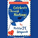 Celebrate Through Heartsongs Audiobook by Mattie J.T. Stepanek Narrated by Mattie J.T. Stepanek