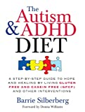 Autism & ADHD Diet: A Step-by-Step Guide to Hope and Healing by Living Gluten Free and Casein Free (GFCF) and Other Interventions