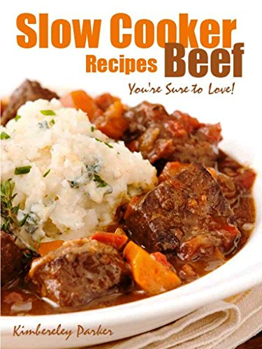 Slow Cooker Beef Recipes You're Sure To love! by Kimberley Parker