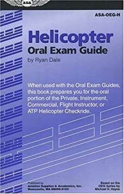 Helicopter Oral Exam Guide: When Used with the Oral Exam Guides, This Book Prepares You for the Oral Portion of the Private, Instrument, Commercial, ... Helicopter Checkride (Oral Exam Guide series) from Aviation Supplies & Academics, Inc.