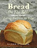 Bread on the Table: Baking Traditions for Today