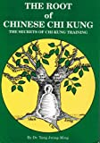 Root of Chinese Chi Kung the Secrets Of (Ymaa Chi Kung Series, #1) (0940871076) by Yang, Jwing Ming