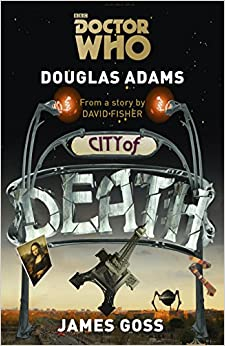 City of Death - James Goss, Douglas Adams