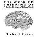 The Word I'm Thinking Of: A Devilish Dictionary of Difficult Words (       UNABRIDGED) by Michael Gates Narrated by Jack Chekijian