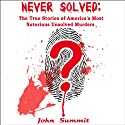 Never Solved: The True Stories of America's Most Notorious Unsolved Murders (True Crime Series) (       UNABRIDGED) by John Summit Narrated by Ginger Cucolo