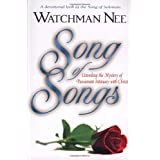 Song of Songs: Unveiling the Mystery of Passionate Intimacy with Christ ~ Watchman Nee