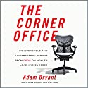 The Corner Office: Indispensable and Unexpected Lessons from CEOs on How to Lead and Succeed (       UNABRIDGED) by Adam Bryant Narrated by Oliver Wyman