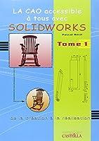 La CAO accessible à tous avec Solidworks : De la création à la réalisation Tome 1