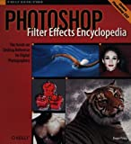 img - for Photoshop Filter Effects Encyclopedia: The Hands-on Desktop Reference for Digital Photographers (O'Reilly Digital Studio) book / textbook / text book