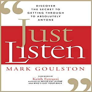 Just Listen: Discover the Secret to Getting Through to Absolutely Anyone | [Mark Goulston]