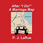 After 'I Do!': A Marriage Map | P. J. LaRue