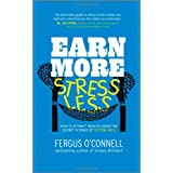 Earn More, Stress Less: How to Attract Wealth Using the Secret Science of Getting Rich - Your Practical Guide to Living the Law of Attractionby Fergus O'Connell