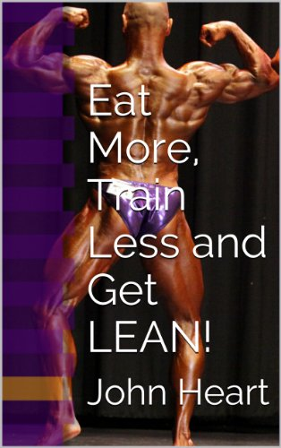 Eat More, Train Less and Get LEAN! (Mr. America\'s Shape-Up Series)