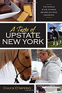 A Taste of Upstate New York: The People and the Stories Behind 40 Food Favorites (New York State Series)