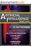 Artificial Intelligence: Made Easy, w...