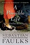 Sebastian Faulks A Possible Life: A Novel in Five Parts