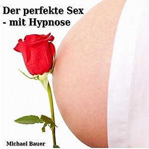 Der perfekte Sex - mit Hypnose Hörbuch
