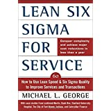 Lean Six Sigma for Service: How to Use Lean Speed and Six Sigma Quality to Improve Services and Transactionsby Michael L. George