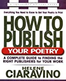 How to Publish Your Poetry, Second Edition: A Complete Guide to Finding the Right Publishers for Your Work (Square One Writer s Guide) by Ciaravino, Helene (2003) Paperback
