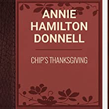 Annie Hamilton Donnell: Chip's Thanksgiving: Special Autumn Edition 2015, New Classical Collection (       UNABRIDGED) by Annie Hamilton Donnell Narrated by Ekaterina Semenova
