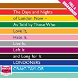 img - for Londoners: The Days and Nights of London Now - As Told by Those Who Love It, Hate It, Live It, Left It, and Long for It book / textbook / text book