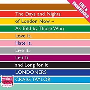 Londoners: The Days and Nights of London Now - As Told by Those Who Love It, Hate It, Live It, Left It, and Long for It Audiobook