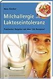 Milchallergien und Laktoseintoleranz: Praktischer Ratgeber mit über 150 Rezepten (Edition GesundheitsSchmiede)