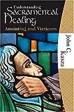 Understanding Sacramental Healing (Anointing and Viaticum)