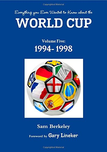 Everything you Ever Wanted to Know about the World Cup Volume Five: 1994- 1998: Volume 5