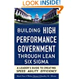 Building High Performance Government Through Lean Six Sigma: A Leader's Guide to Creating Speed, Agility, and...