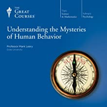 Understanding the Mysteries of Human Behavior Lecture by  The Great Courses Narrated by Professor Mark Leary