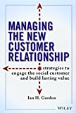 img - for Managing the New Customer Relationship: Strategies to Engage the Social Customer and Build Lasting Value book / textbook / text book