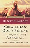 Created to Be God's Friend: How God Shapes Those He Loves (Biblical Legacy Series) (0785275320) by Blackaby, Henry